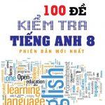 100 Đề kiểm tra tiếng anh lớp 8 (Phiên bản mới nhất) Có đáp án | Nguyễn Thanh Hoàng, Hoàng Thanh Ngân