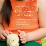 Compassion and Education Cultivating Compassionate Children, Schools and Communities