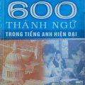Nhận dạng và sử dụng đúng 600 thành ngữ trong tiếng anh hiện đại – Nguyễn Quang Vinh