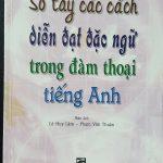 Sổ tay các cách diễn đạt đặc ngữ trong đàm thoại tiếng Anh : Lê Huy Lâm, Phạm Văn Thuận