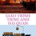 Giáo trình Tiếng Anh chuyên ngành Hải Quan – Tổng cục Hải Quan