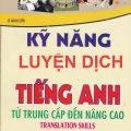 kỹ năng luyện dịch tiếng Anh từ trung cấp đến nâng cao (translation skills from intermediate to advanced english) Lê Minh Cẩn