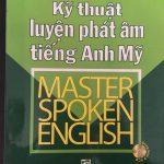 Kỹ thuật luyện phát âm tiếng Anh My – Master Spoken English American – Nguyễn Quốc Hùng MA
