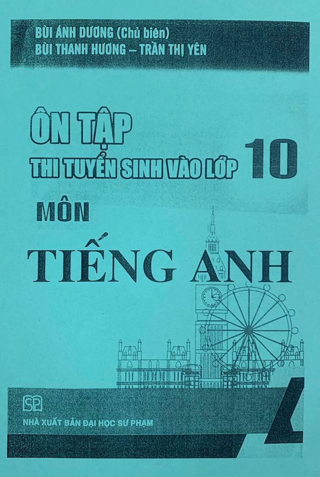 Ôn tập thi tuyển sinh vào lớp 10 môn Tiếng anh, Bùi Ánh Dương, Bùi Thanh Hương, Trần Thị Yên
