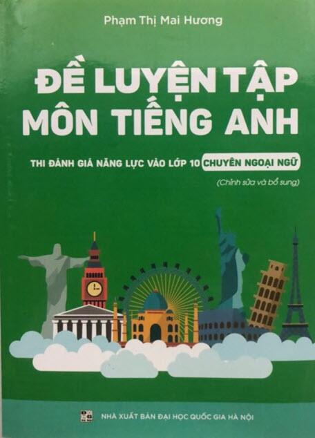 Đề luyện tập môn tiếng Anh thi đánh giá năng lực vào lớp 10 Chuyên Ngoại Ngữ, Phạm Thị Mai Hương