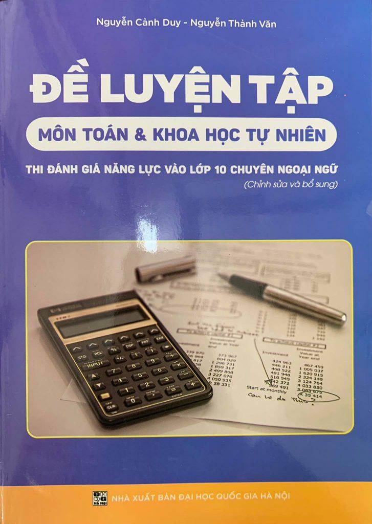 Đề luyện tập môn toán & Khoa học tự nhiên, thi đánh giá năng lực vào lớp 10 chuyên ngoại ngữ, Nguyễn Cảnh Duy, Nguyễn Thành Văn