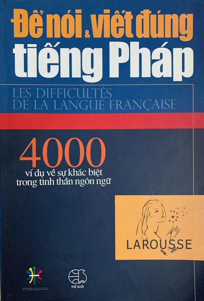 Để nói và viết đúng Tiếng PHáp, 4000 ví dụ về sự khác biệt trong tinh thần ngôn ngữ