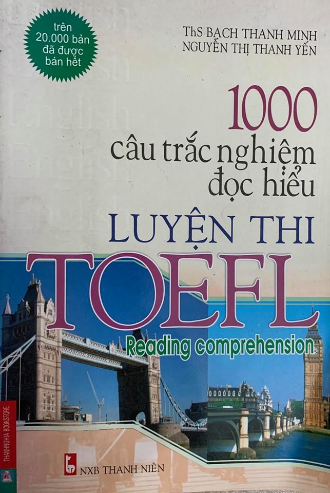 1000 câu trắc nghiệm đọc hiểu luyện thi Toelf reading comprehension, Bạch Thanh Minh, Nguyễn Thị Thanh Yến
