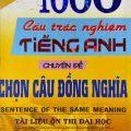 Bản mềm 1000 câu trắc nghiệm tiếng Anh chuyên đề chọn câu đồng nghĩa, Vĩnh Bá - Tài liệu ôn thi đại học