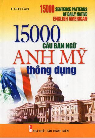 15000 câu bản ngữ Anh Mỹ Thông dụng by Fath Tan (15000 sentence patterns of daily native english american)