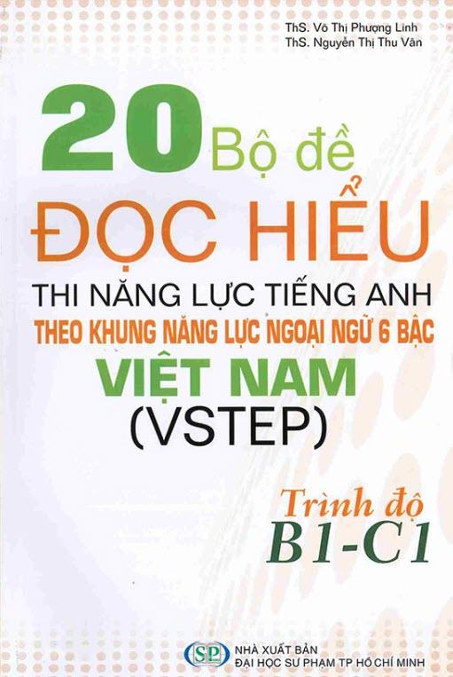 20 bộ đề đọc hiểu thi năng lực tiếng Anh theo khung năng lực ngoại ngữ 6 bậc Việt Nam (VSTEP), trình độ B1-C1 - Võ Thị Phượng Linh, Nguyễn Thị Thu Vân