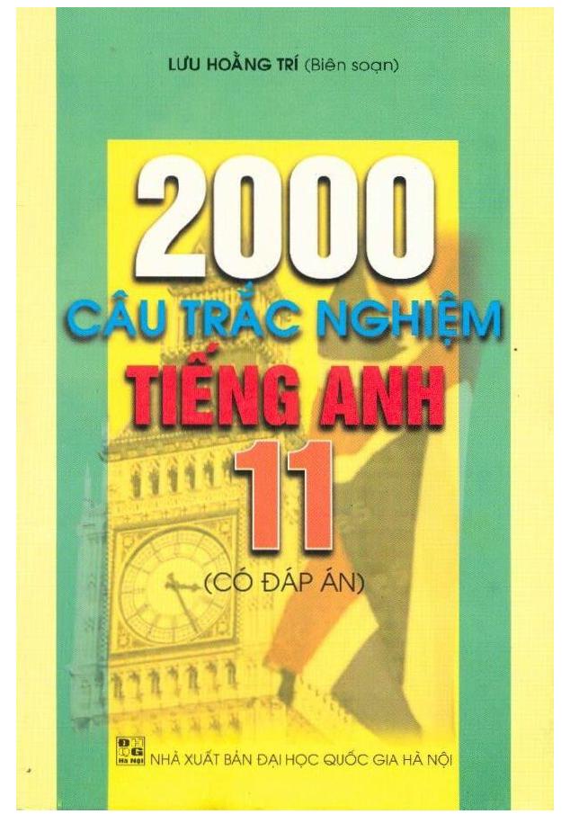 2000 câu trắc nghiệm tiếng anh lớp 11 (Có đáp án) | Lưu Hoằng Trí
