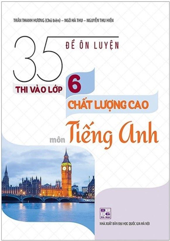 35 Đề Ôn Luyện Thi Vào Lớp 6 Chất Lượng Cao Môn Tiếng Anh - Trần Thanh Hương, Ngô Hà Thu, Nguyễn Thu Hiền