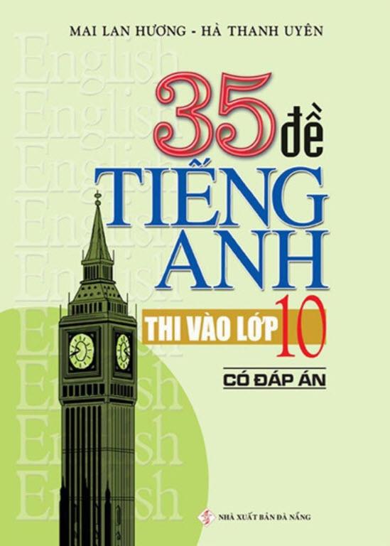35 đề tiếng Anh thi vào lớp 10 có đáp án, Mai Lan Hương, Hà Thanh Uyên