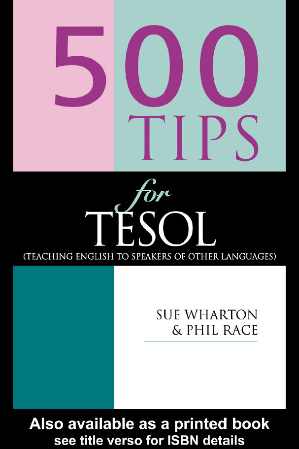 500 Tips for Tesol (Teaching english to speakers of other languages) Sue Wharton and Phil Race