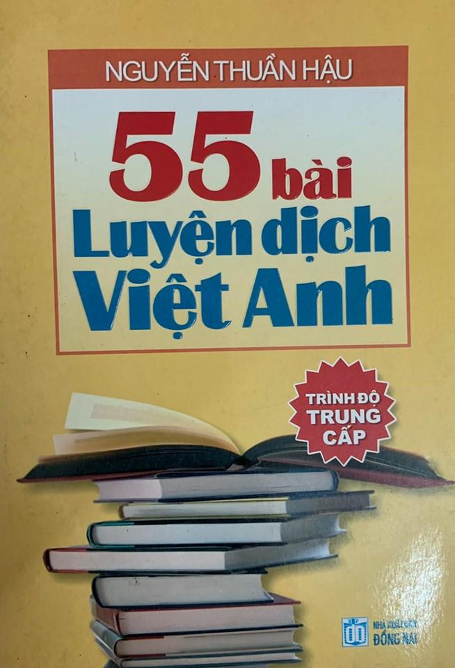 55 bài luyện dịch Việt Anh, Trình độ Trung Cấp, Nguyễn Thuần Hậu