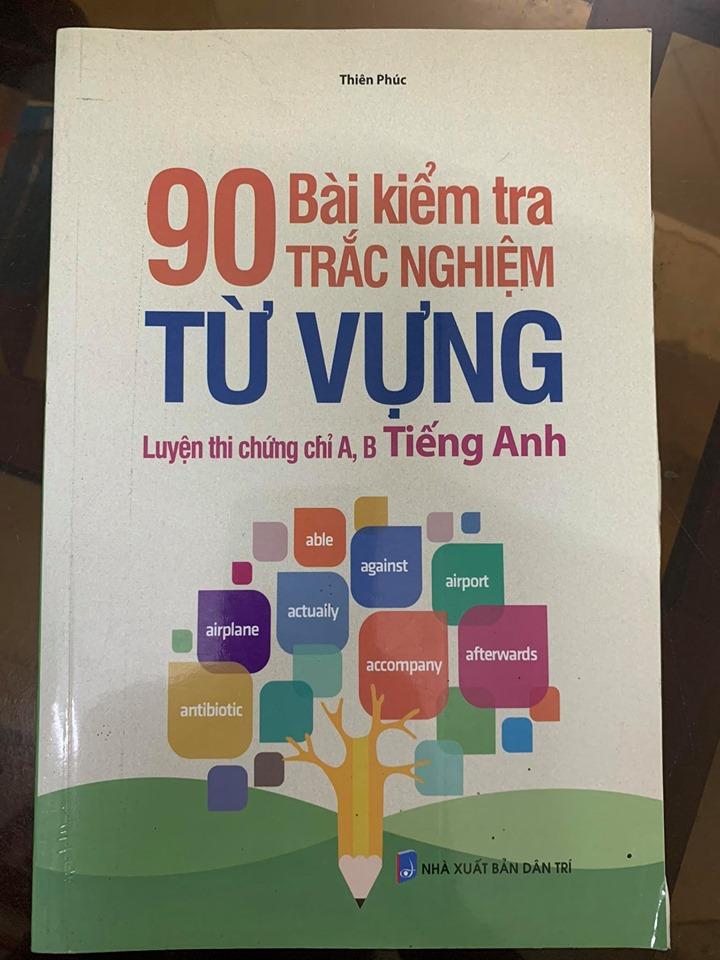 90 Bài kiểm tra trắc nghiệm từ vựng luyện thi chứng chỉ A, B Tiếng Anh, Thiên Phúc