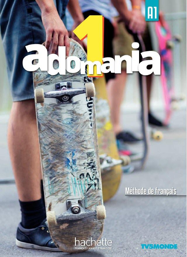 Giáo trình tiếng Pháp: Adomania 1. Hachette FLE Niveau A1. Livre de l'élève