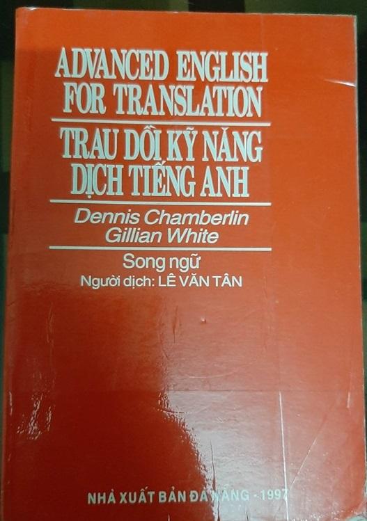 Advanced English for translation | Trau dồi kỹ năng dịch tiếng anh | Dennis chamberlin, Gillian White | lê Văn Tân