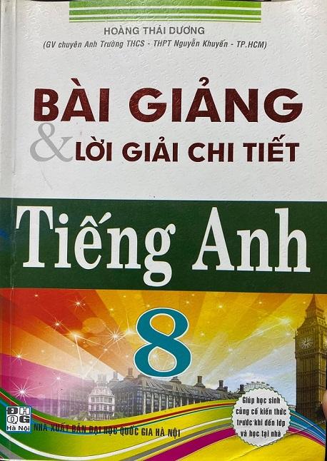Bài giảng và lời giải chi tiết tiếng Anh 8, Hoàng Thái Dương