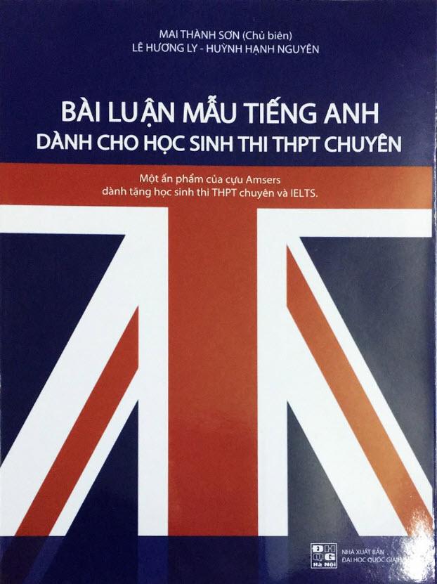 Bài luận mẫu tiếng Anh dành cho học sinh thi THPT Chuyên, một ấn phẩm của cựu Amsers dành tặng thi THPT chuyên và IELTS, Mai Thành Sơn, Lê Hương Ly, Huỳnh Hạnh Nguyên