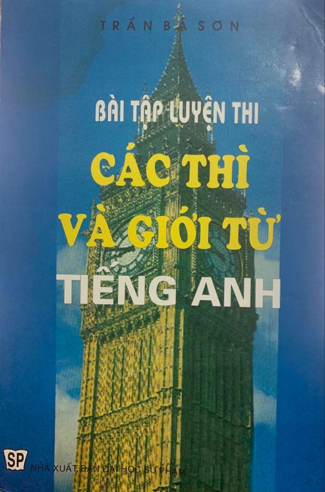 Bài tập luyện thi các thí và giới từ tiếng Anh, Trần Bá Sơn