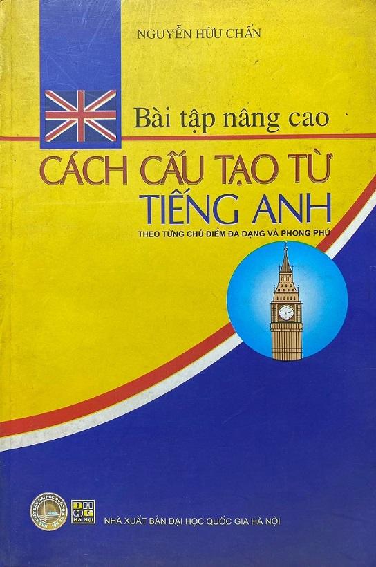 Bài tập nâng cao cách cấu tạo từ tiếng Anh, Nguyễn Hữu Chấn