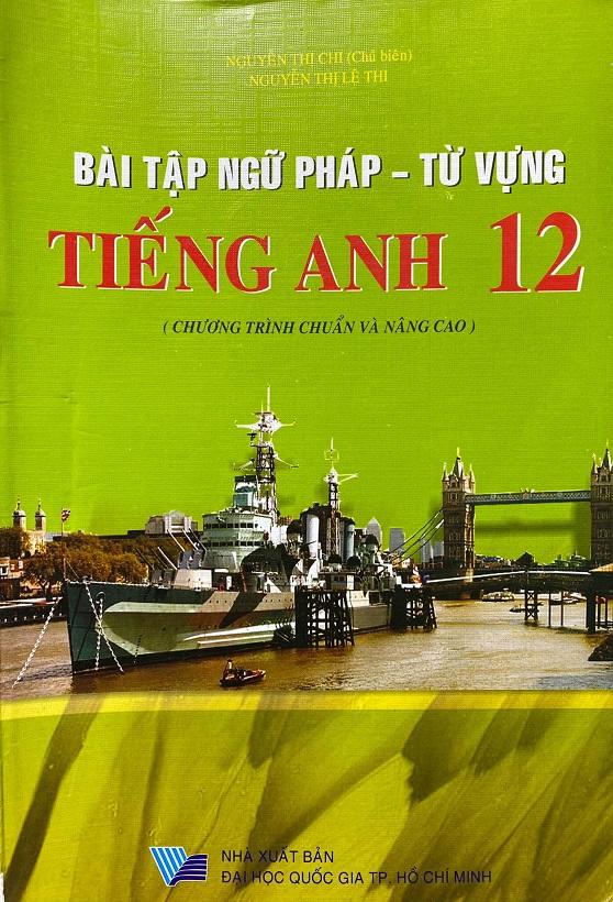 Bài tập ngữ pháp - từ vựng tiếng Anh 12, chương trình chuẩn và nâng cao, Nguyễn Thị Chi, Nguyễn Thị Lệ Thi