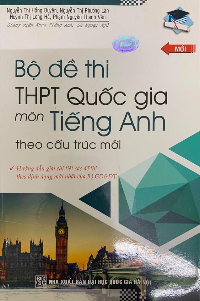 Bộ đề thi THPT Quốc gia môn Tiếng anh theo cấu trúc mới, Nguyễn Thị Hồng Duyên, Nguyễn Thị Phương Lan, Huỳnh Thị Long Hà, Phạm Nguyễn Thanh Vân