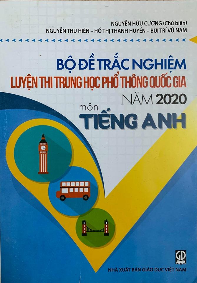Bộ đề trắc nghiệm luyện thi Trung học phổ thông quốc gia năm 2020 môn tiếng Anh, Nguyễn Hữu Cương, Nguyễn Thu Hiền, Hồ thị Thanh Huyền, Bùi Trí Vũ Nam