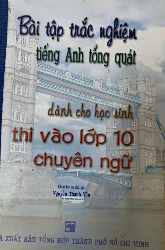 Bài tập trắc nghiệm tiếng anh tổng quát dành cho học sinh thi vào lớp 10 chuyên ngữ, Nguyễn Thành Yến