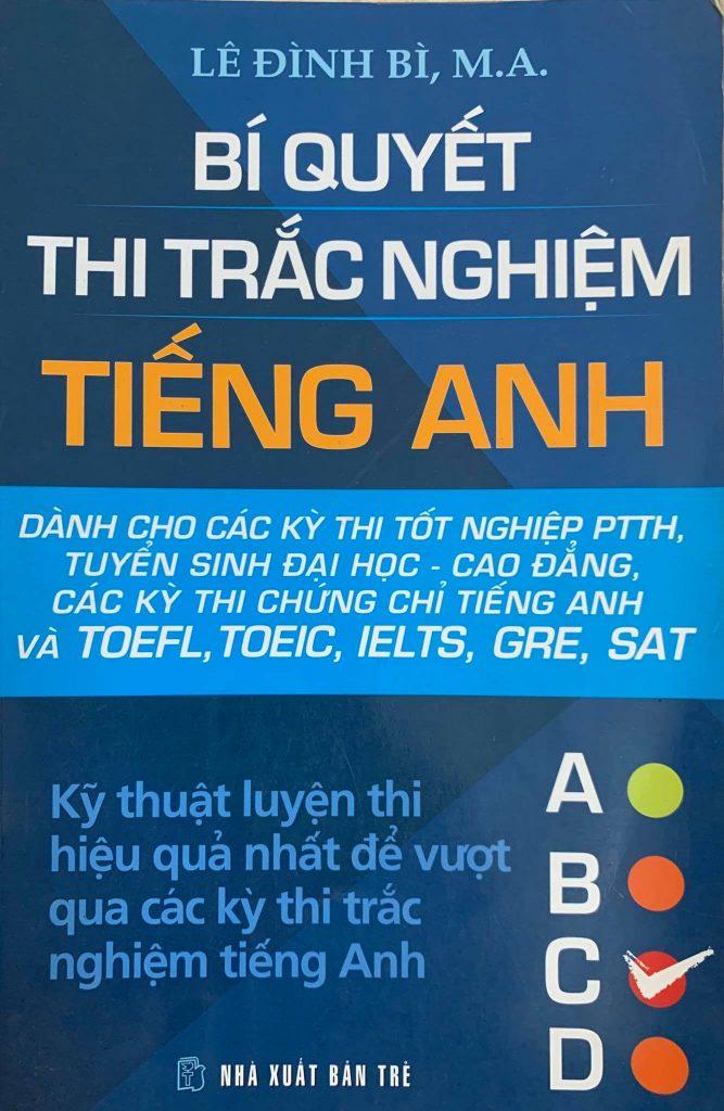 Bí quyết thi trắc nghiệm tiếng Anh, Lê Đình Bì, M.A, kỹ thuật luyện thi hiệu quả nhất để vượt qua các kỳ thi trắc nghiệm tiếng Anh