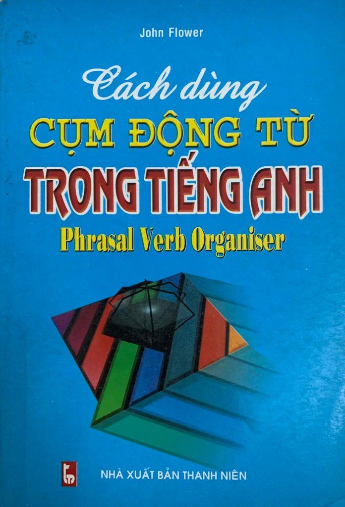 Cách dùng cụm động từ trong tiếng Anh, Phrasal Verb Organiser by John Flower