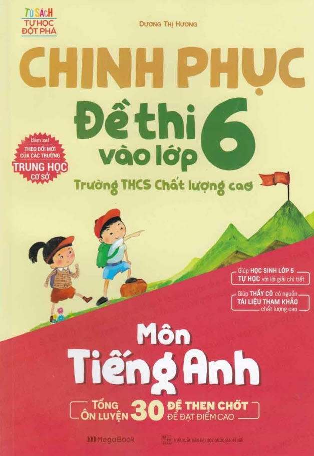 Chinh phục đề thi vào lớp 6 trường THCS Chất lượng cao môn Tiếng Anh, Dương Thị Hương