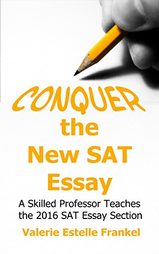 Conquer the New SAT Essay, A Skilled Professor Teaches the 2016 SAT essay Section by Valerie Estelle Frankel
