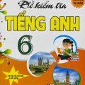 Đề kiểm tra tiếng Anh 6 theo chương trình thí điểm, Nguyễn Thị Minh Hương, Đặng Đình Chinh, Trương Thái Chân