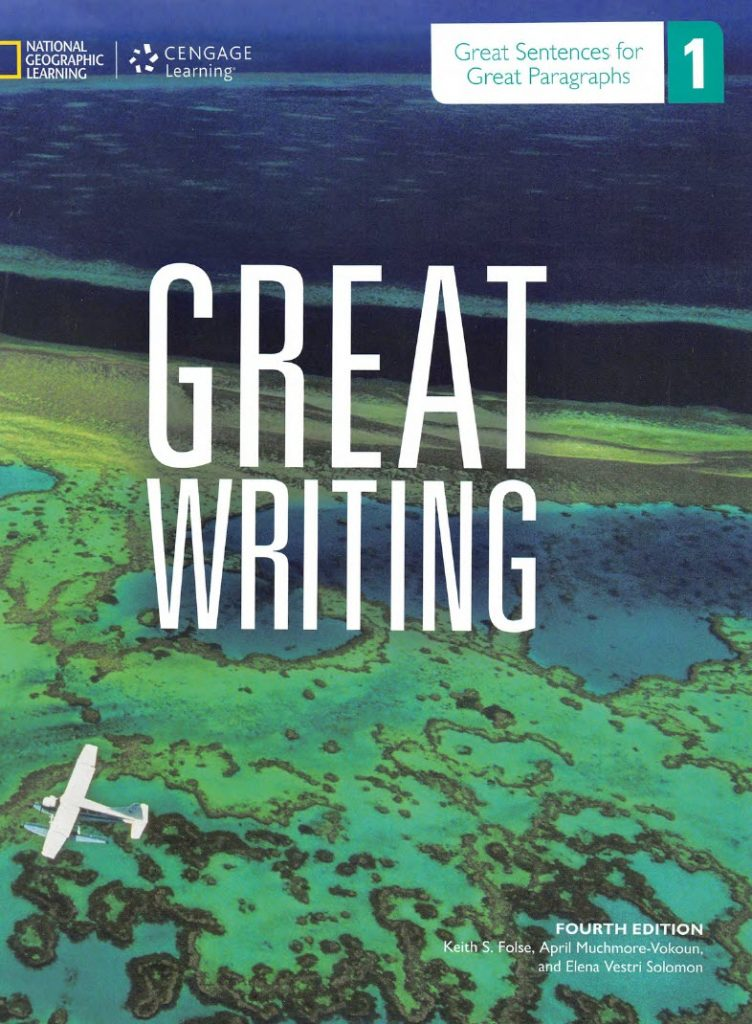 Great writing 1, fourth edition,  Keith S. Folse, April Muchmore-Vokoun, Elena Vestri Solomon, National Geographic, Cengage learning