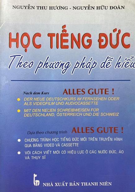 Học tiếng Đức theo phương pháp dễ hiểu, dựa theo chương trình Alles Gute, Nguyễn Thu Hương, Nguyễn Hữu Đoàn