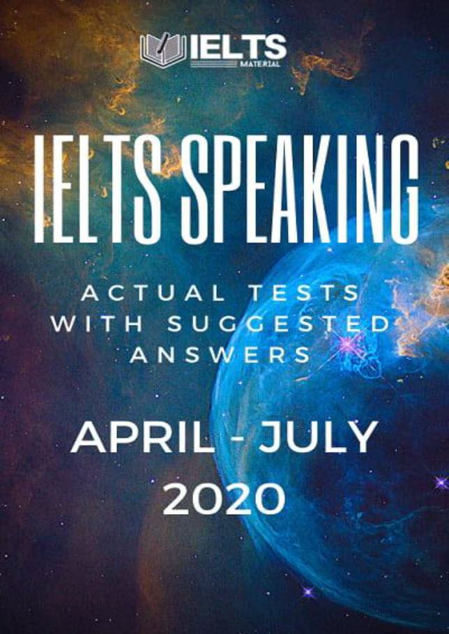 Ielts Speaking - Actual tests with suggested answers - April to July 2020 ( ieltsmaterial)