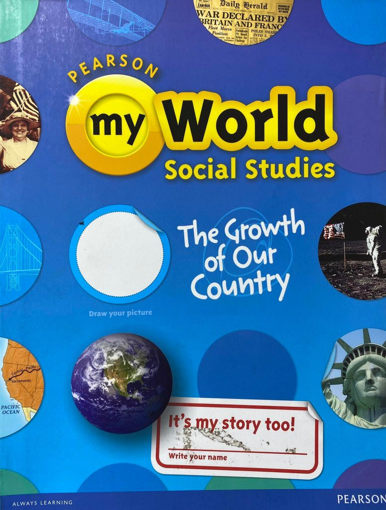 My world social studies, The Growth of Our Country, Pearson