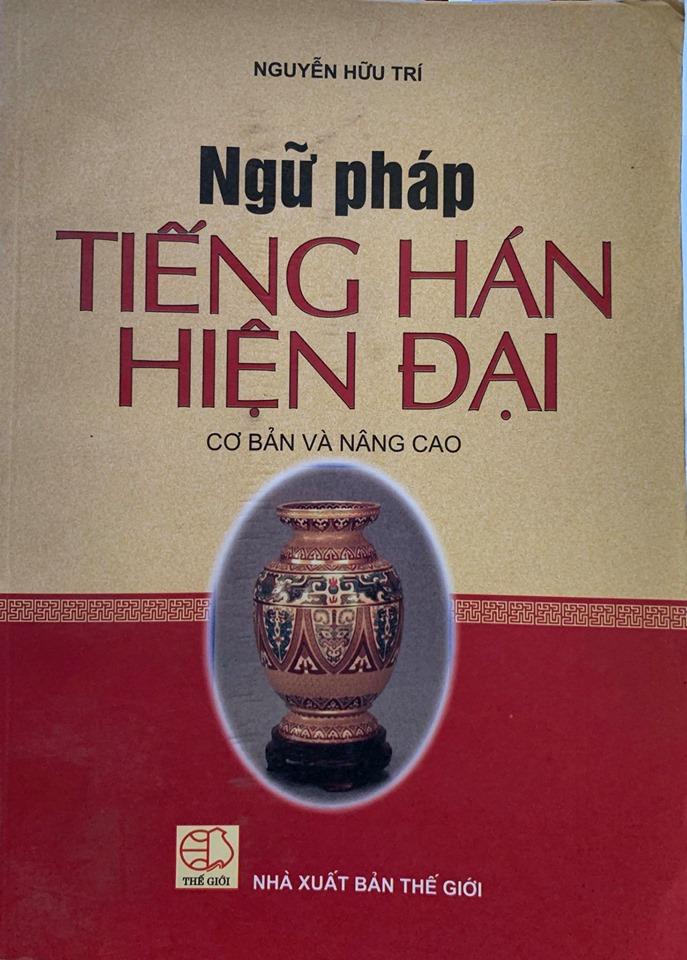 Ngữ pháp tiếng Hán Hiện Đại - Cơ bản và nâng cao, Nguyễn Hữu Trí
