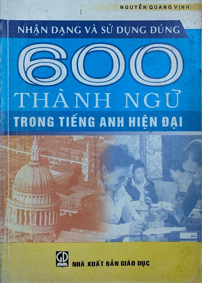 Nhận dạng và sử dụng đúng 600 thành ngữ trong tiếng anh hiện đại - Nguyễn Quang Vinh