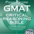 Powerscore GMAT Critical Reasoning Bible 2021 A Comprehensive System for Attacking GMAT Critical Reasoning Questions by David M. Killoran