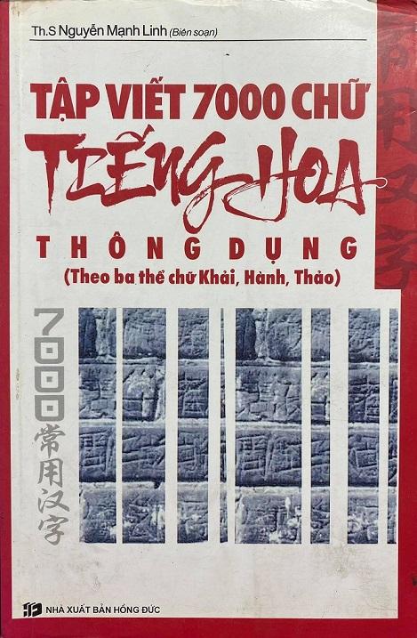 Tập viết 7000 chữ tiếng Hoa thông dụng theo ba thể chữ Khải, Hành, Thảo, Nguyễn Mạnh Linh