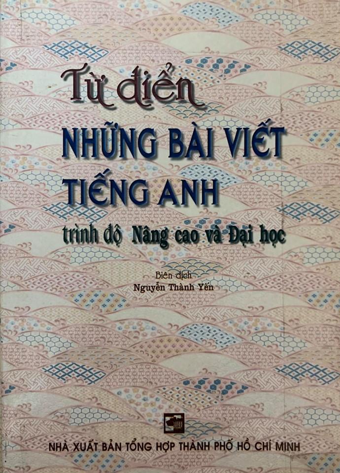 Từ điển Những bài viết tiếng Anh, trình độ nâng cao và Đại học, biên dịch Nguyễn Thành Yến