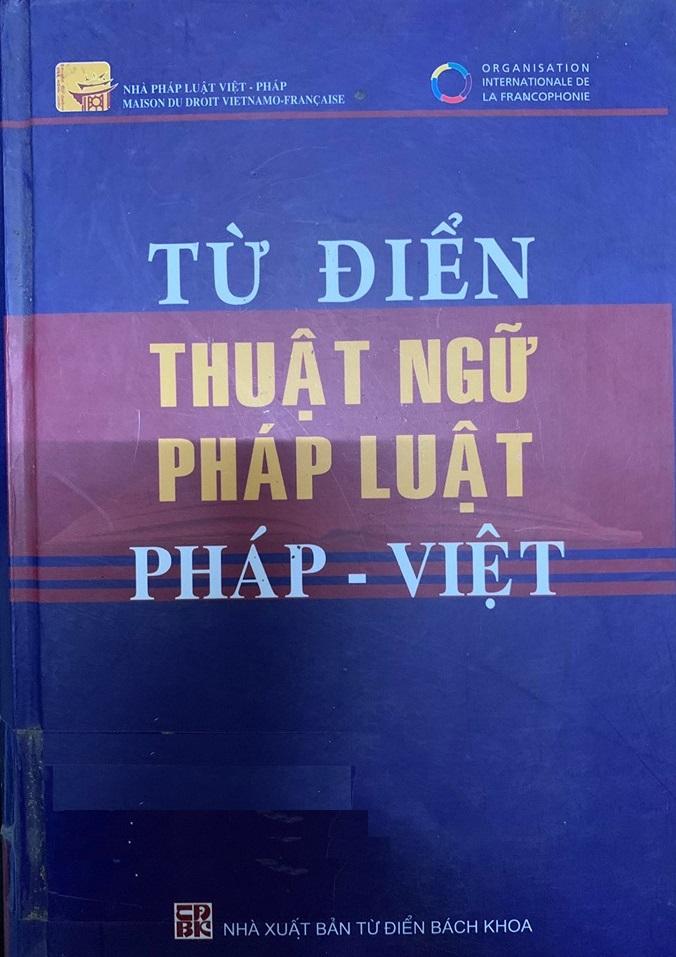 Từ điển thuật ngữ pháp luật Pháp - Việt, Nhà Pháp Luật Việt - Pháp, NXB từ điển Bách Khoa
