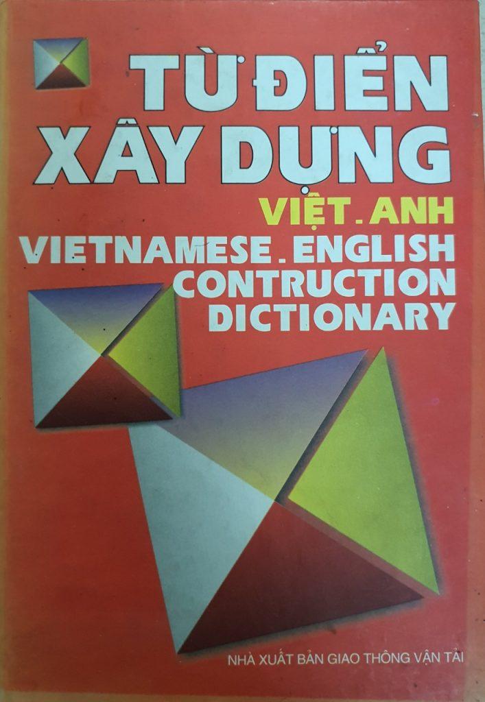 Từ điển xây dựng Việt - Anh, Vietnamese-english construction dictionary, nxb giao thông vận tải