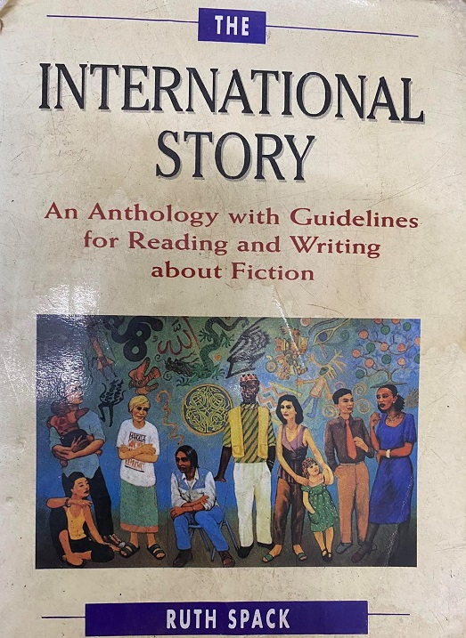 The International Story, An Anthology with guidelines for reading and writing about fiction, Ruth Spack