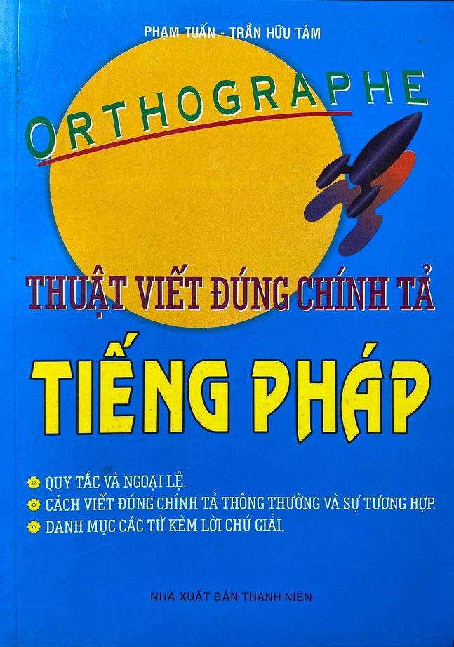 Thuật viết đúng chính tả tiếng Pháp, Orthographe, Phạm Tuấn, Trần Hữu Tâm
