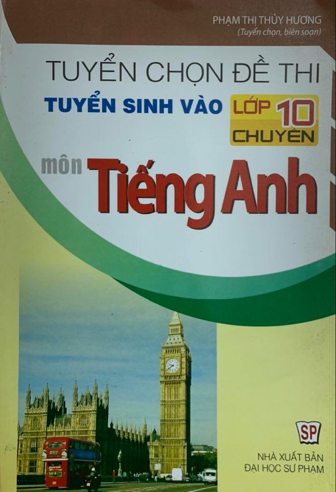 Tuyển chọn đề thi tuyển sinh vào lớp 10 chuyên môn Tiếng Anh, Phạm Thị Thủy Hương